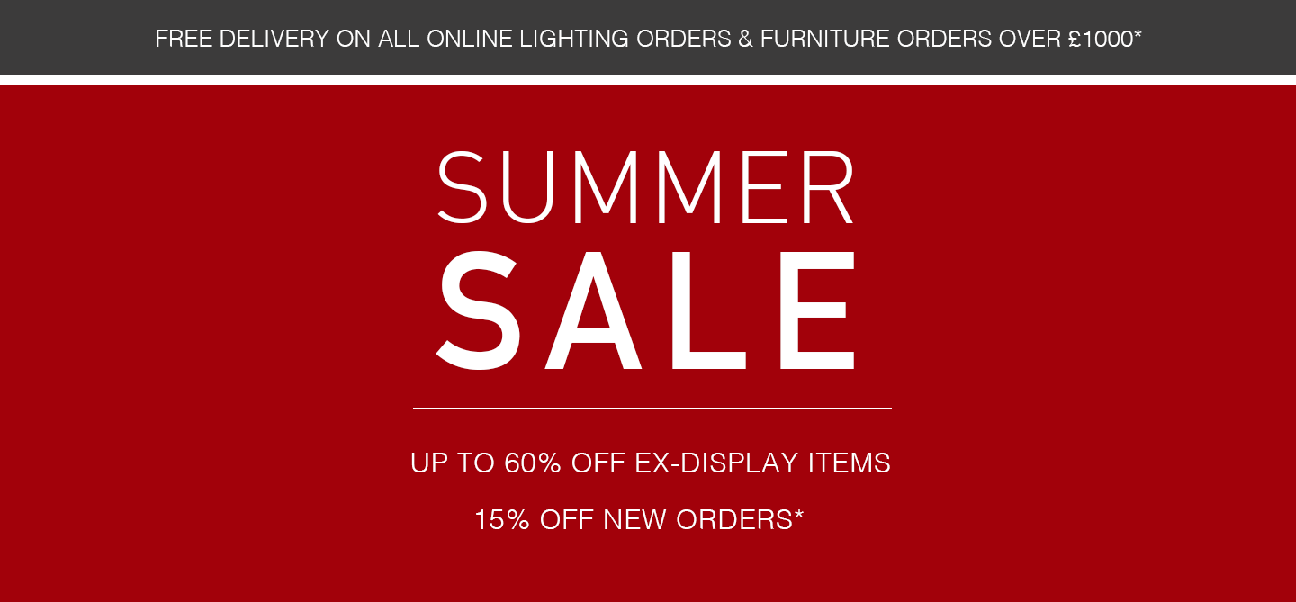 Our Summer Sale has begun. Shop up to 60% off selected furniture & lighting online and in store. Our sale runs until 7th August.